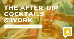 After Dip Cocktails @ Work